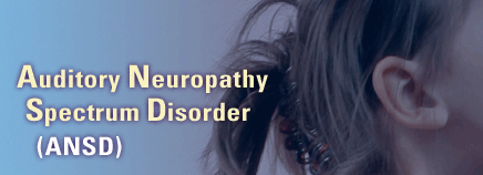 Auditory Neuropathy Spectrum Disorder (ANSD)